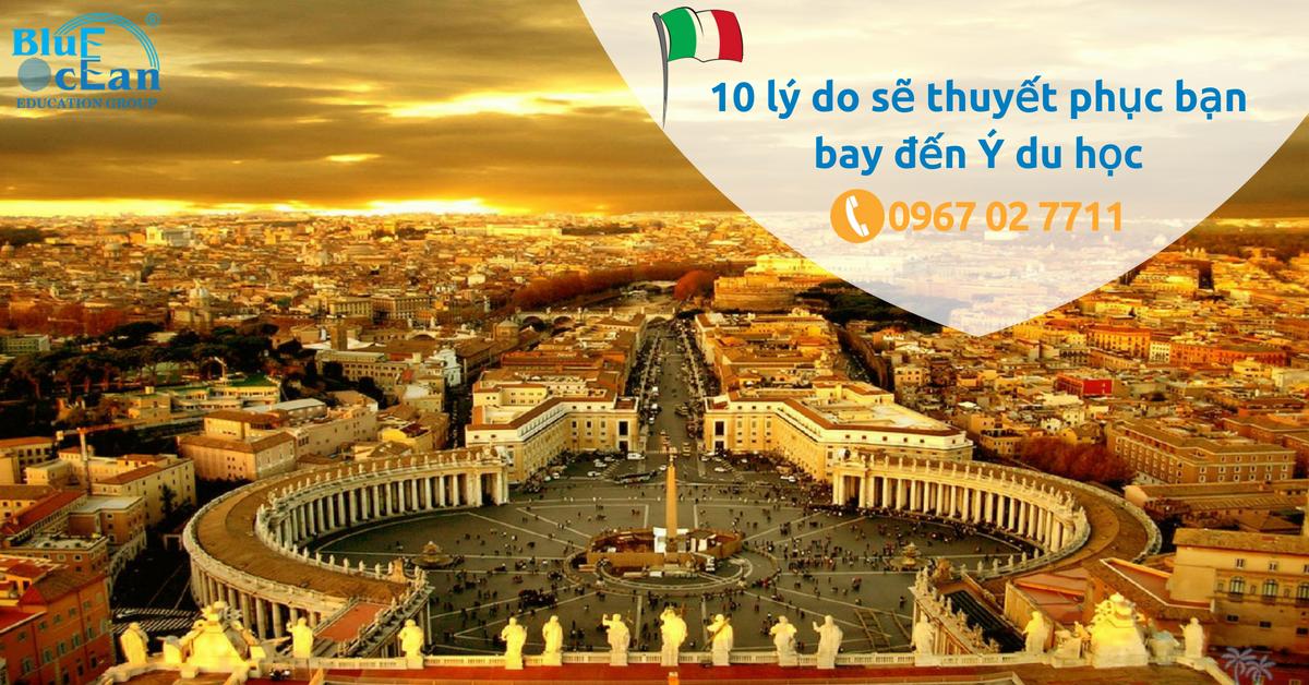 10 LÝ DO SẼ THUYẾT PHỤC BẠN DU HỌC TẠI ITALIA