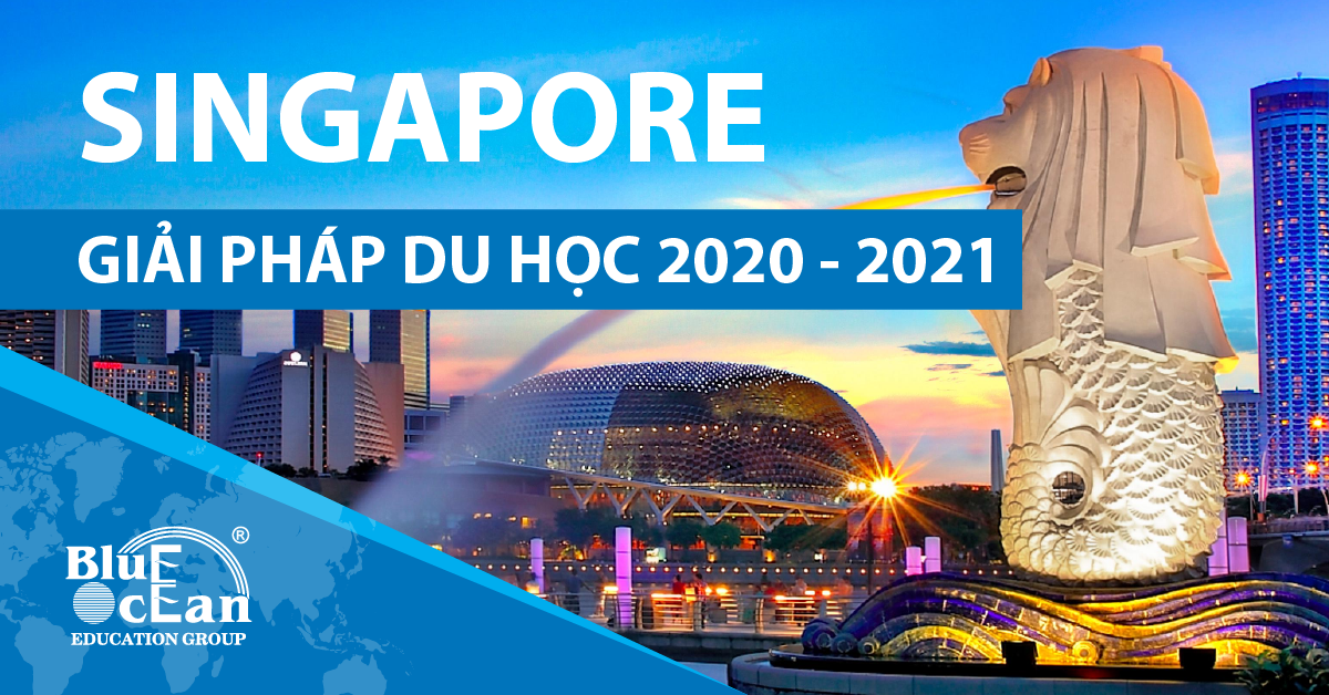 GIẢI PHÁP DU HỌC SINGAPORE 2020 – 2021
