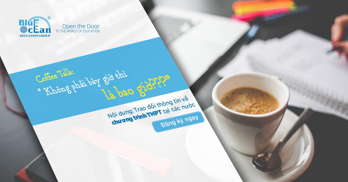 Chuỗi Coffee Talk: Học THPT tại nước ngoài – Không phải bây giờ thì là bao giờ!!