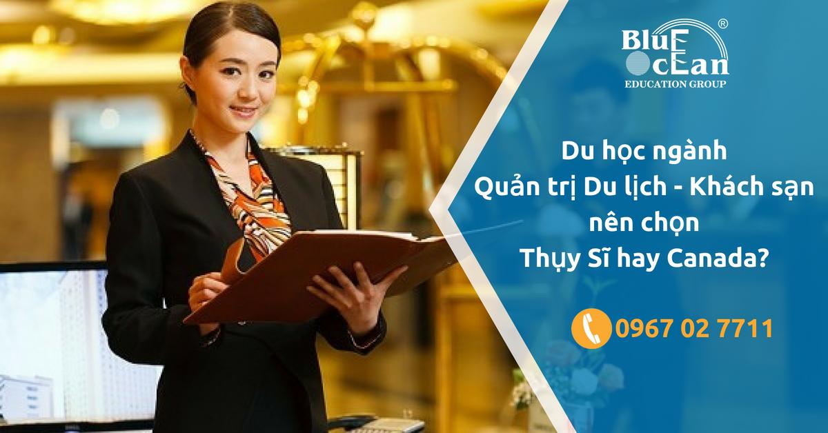 Chi phí du học ngành Quản trị Du lịch - Khách sạn tại Canada và Thụy Sĩ