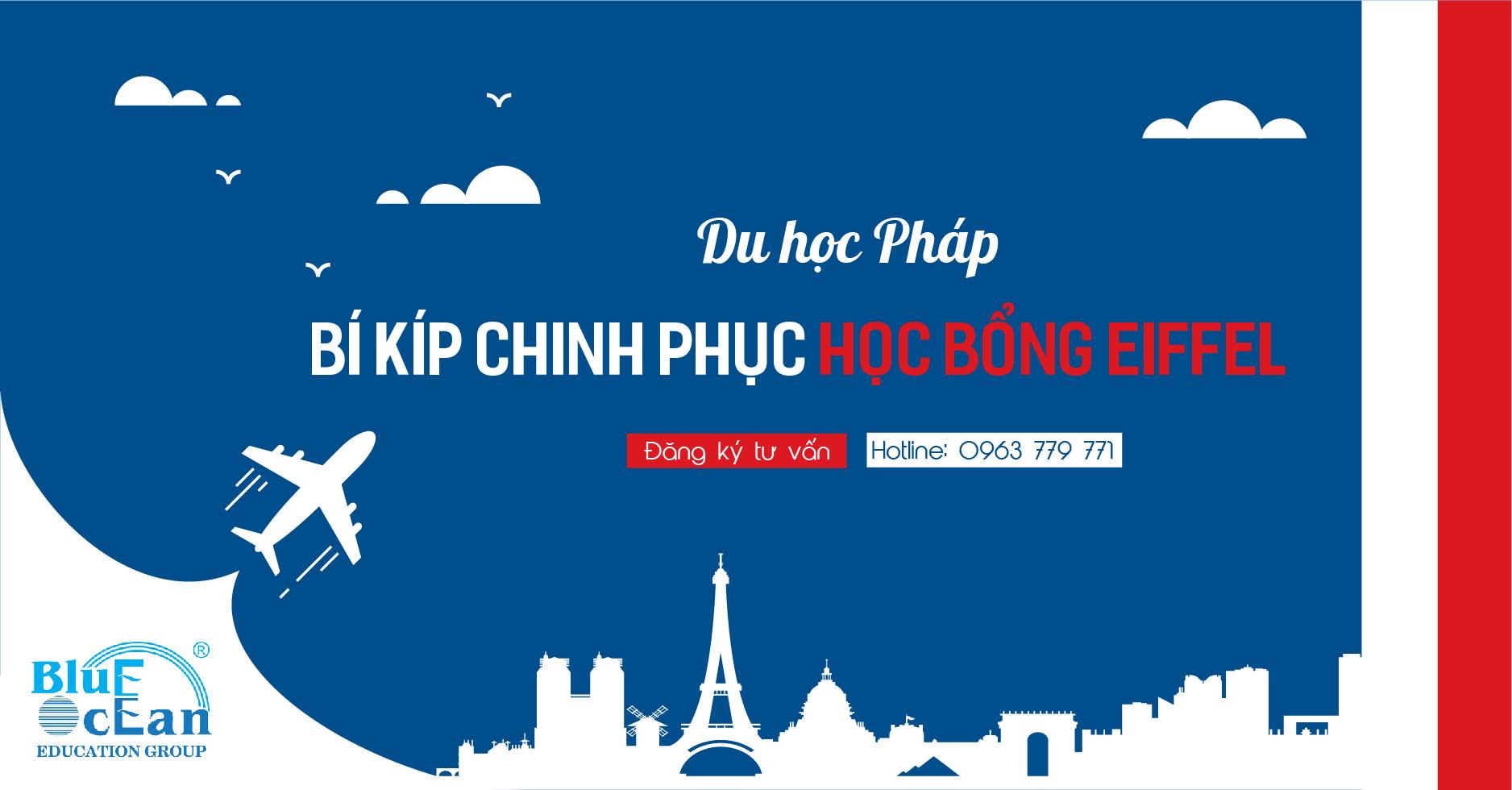 CHINH PHỤC HỌC BỔNG EIFFEL,  NHẬN TRỢ CẤP LÊN ĐẾN  1.400 EURO/THÁNG