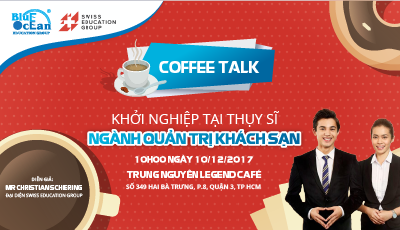 COFFEE TALK : KHỞI NGHIỆP TẠI THỤY SĨ VỚI NGÀNH QUẢN TRỊ KHÁCH SẠN