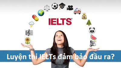 Chương trinh luyện thi IELTs đảm bảo đầu ra ở đâu tốt?
