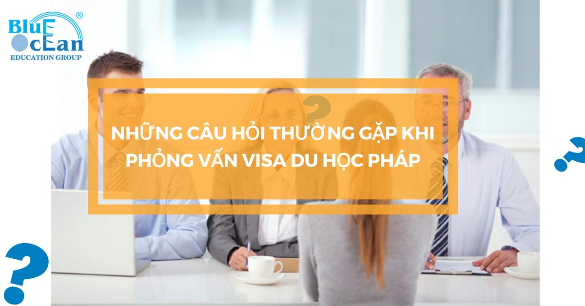 Những câu hỏi thường gặp khi phỏng vấn visa du học Pháp