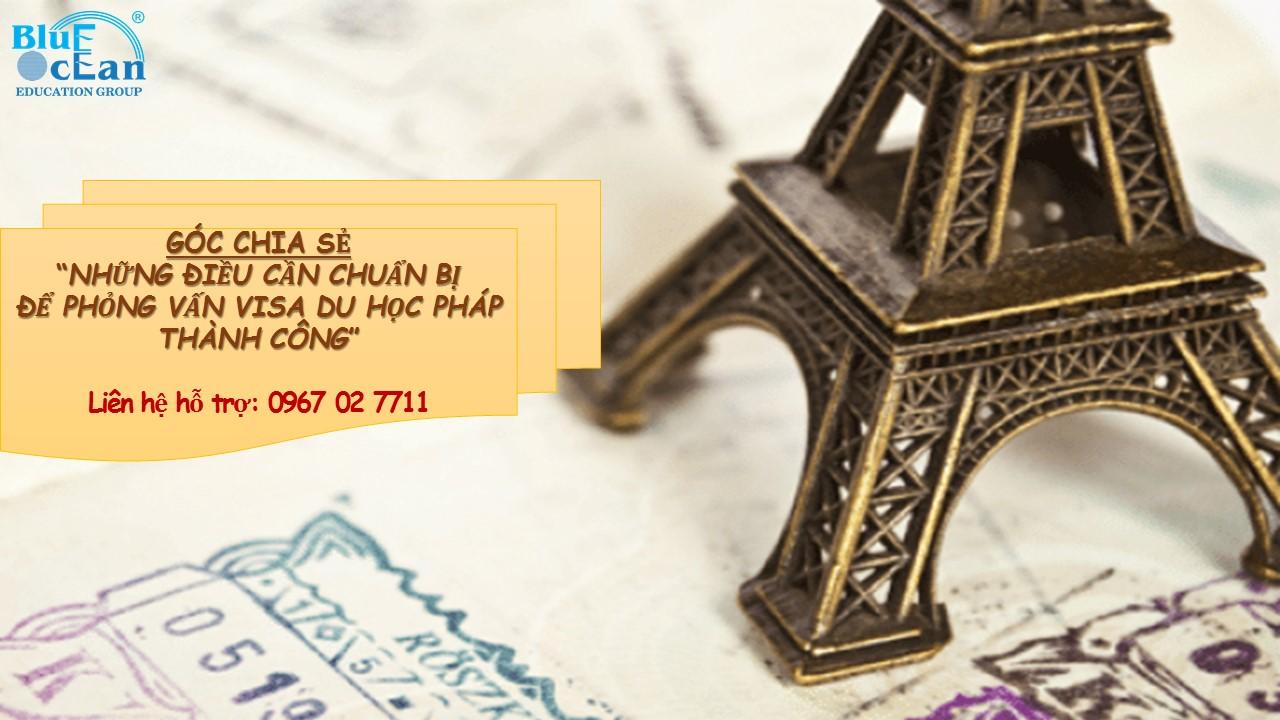 Những điều cần chuẩn bị để phỏng vấn xin Visa Pháp thành công